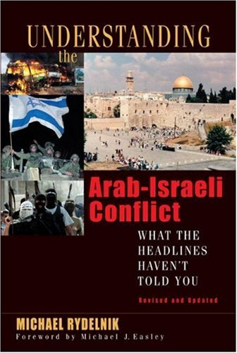 Understanding the Arab-Israeli Conflict: What the Headlines Haven't Told You