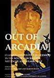 img - for Out of Arcadia: Classics and Politics in the Age of Burckhardt, Nietzsche and Wilamowitz ^edited by Ingo Gildenhard and Martin Ruehl (Bulletin Supplement) book / textbook / text book