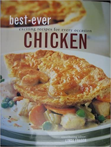 Best ever chicken exciting recipes for every occassion editor best ever chicken exciting recipes for every occassion editor linda fraser illustrator bill ma 9780681013070 amazon books forumfinder Gallery