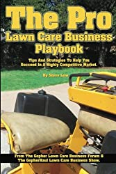 The Pro Lawn Care Business Playbook.: Tips And Strategies To Help You Succeed In A Highly Competitive Market.