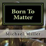 Born To Matter: Sequel to The Sixth Lobe | Michael W. Miller