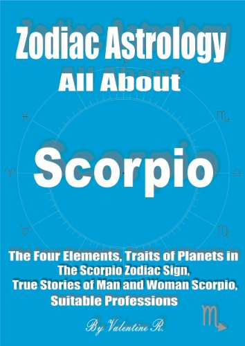 Zodiac Astrology All About SCORPIO: Scorpio Ascendant, Elements and Crosses, Traits of The Planets in The Scorpio Zodiac Sign, True Stories of Man and ... for Scorpio (The 12 Zodiac Signs) -