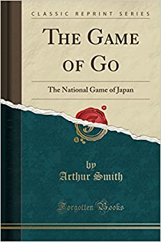 The Game of Go: The National Game of Japan (Classic Reprint)