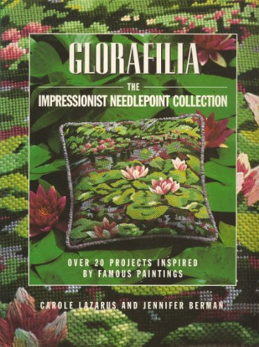 Glorafilia: Impressionist Collection - Over 20 Needlepoint Projects Inspired by Famous Paintings