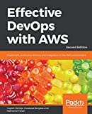 Effective DevOps with AWS: Implement continuous delivery and integration in the AWS environment, 2nd Edition