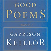 Good Poems: Selected and Introduced by Garrison Keillor Audiobook by Robert Frost, Charles Bukowski, Emily Dickinson, Walt Whitman, Billy Collins, Robert Bly, Garrison Keillor (editor), Sharon Olds Narrated by Garrison Keillor