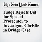 Judge Rejects Bid for Special Prosecutor to Investigate Christie in Bridge Case | Eli Rosenberg