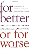 For Better or For Worse: Divorce Reconsidered, E. Mavis Hetherington, John Kelly, 0393324133