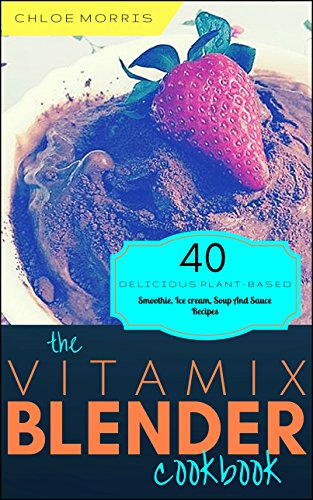 Vitamix Blender: 40 Delicious Plant Based, Whole Food, Superfood Recipes For Your Vitamix Standard, Vitamix TurboBlend VS, Vitamix 300, 750, 5200, 5300, ... (Vitamix Plant-Based Recipes Book 1) (Vitamix Turboblend Vs Blender compare prices)