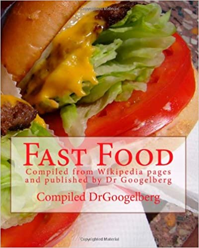 Ebooks italiano gratis download Fast Food: Compiled from Wikipedia pages and published by Dr Googelberg (Volume 2) PDF FB2