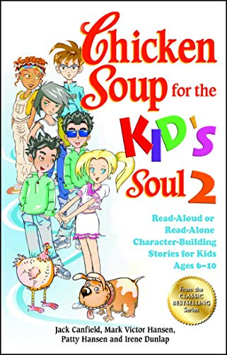 Chicken Soup for the Kids Soul 2: Read-Aloud or Read-Alone Character-Building Stories for Kids Ages 6-10 (Chicken Soup for the Soul) Jack Canfield