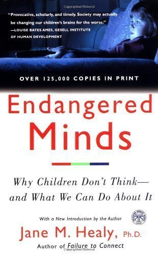 Endangered Minds: Why Children Dont Think And What We Can Do About It by Jane M. Healy (Oct 15 1999) cover