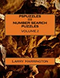 PSPUZZLES 111 NUMBER SEARCH PUZZLES Volume 2, Larry Harrington, 1490952136