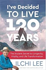 I've Decided to Live 120 Years: The Ancient Secret to Longevity, Vitality, and Life Transformation Paperback