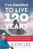 img - for I've Decided to Live 120 Years: The Ancient Secret to Longevity, Vitality, and Life Transformation book / textbook / text book