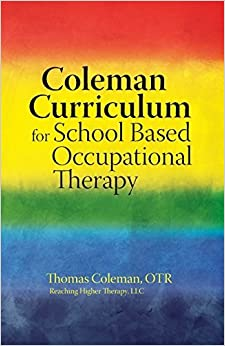 Coleman Curriculum For School Based Occupational Therapy by Coleman Thomas J. (2013-12-11)