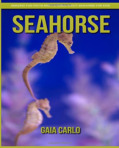 Download SeaHorse: Amazing Fun Facts and Pictures about SeaHorse for Kids ebook