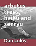 arbutus trees, haiku and senryu