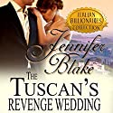 The Tuscan's Revenge Wedding: Italian Billionaires, Book 1 Audiobook by Jennifer Blake Narrated by Nancy Linari
