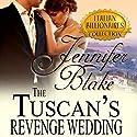 The Tuscan's Revenge Wedding: Italian Billionaires, Book 1 Audiobook by Jennifer Blake Narrated by Nancy Linari
