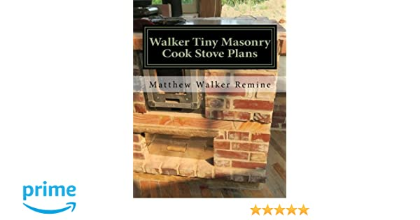 Build your own super efficient wood cook stove Walker Tiny Masonry Cook Stove Plans