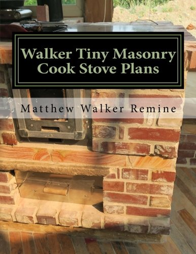 Walker Tiny Masonry Cook Stove Plans: Build your own super efficient wood cook stove