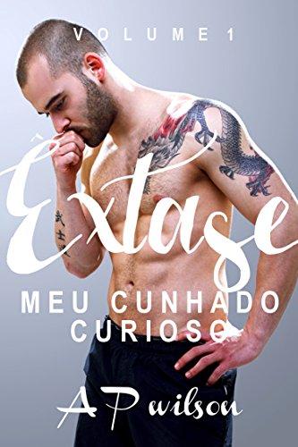Meu Cunhado Curioso (Contos Eróticos Vol.1) (Êxtase)
