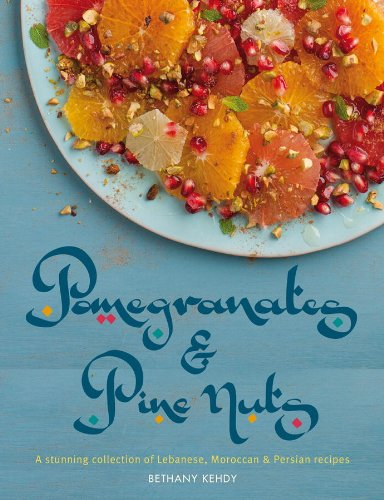 Pomegranates & Pine Nuts: A Stunning Collection of Lebanese, Moroccan and Persian -