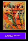 Flourish!: An Alternative to Government and Other Hierarchies
