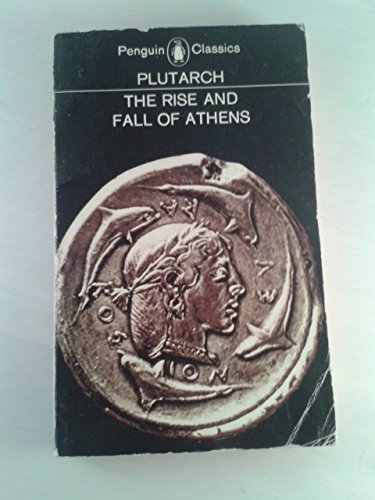 The Rise and Fall of Athens;: Nine Greek lives: Theseus, Solon, Themistocles, Aristides, Cimon, Pericles, Nicias, Alcibiades, Lysander