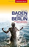 Baden in und um Berlin - Die schönsten Badestellen in Berlin und Brandenburg (Trescher-Reihe Reisen)
