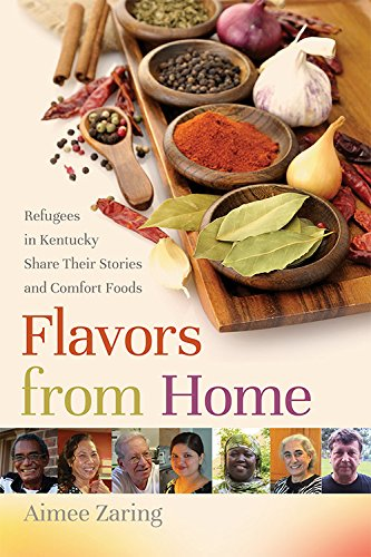 Flavors from Home: Refugees in Kentucky Share Their Stories and Comfort Foods pdf epub