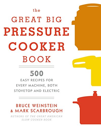 Cooking With Electric Stove - The Great Big Pressure Cooker Book: 500 Easy Recipes for Every Machine, Both Stovetop and Electric