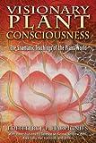 Visionary Plant Consciousness: The Shamanic