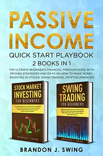PASSIVE INCOME :  QUICK START PLAYBOOK :The ultimate beginner's financial freedom guide with proven strategies and ideas on how to make money investing in stocks, swing trading, cryp