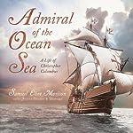 Admiral of the Ocean Sea: A Life of Christopher Columbus | Samuel Eliot Morison