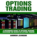 Options Trading: A Beginners Guide to Options Trading Audiobook by Andrew Johnson Narrated by Mark Smeltzer