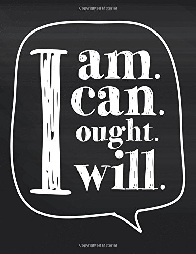 I am I can I ought I will :Gratitude quote journal,110 unlined pages,8.5x11 in,Chalkboard: Quote journal to write in your wisdom thoughts, plan,and ideas for life/ business /office /student/ teacher PDF