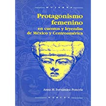 Protagonismo femenino en cuentos y leyendas de Mexico Y Centroamerica / Feminine Prominence in Stories and Legends of Mexico and Central America (Mujeres / Women) (Spanish Edition)