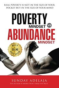 Poverty Mindset Vs Abundance Mindset: Poverty Mindset Vs Abundance Mindset: Real poverty is not in the size of your pocket but in the size of your mind