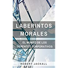 Laberintos Morales: El Mundo de los Gerentes Corporativos (Spanish Edition)