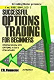 Options Trading Successfully for Beginners: (w/ FREE BONUSES) Making Money with Options in just a FEW HOURS! (Investing Basics, Investing, Stocks, ... Options Strategies, Options Made Easy)