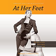 At Her Feet: Powering Your Femdom Relationship: Tips, Ideas, and Wisdom from a Longtime Female-Dominant Couple Audiobook by TammyJo Eckhart,  Fox Narrated by Mark Boyett, Isabella Gordon