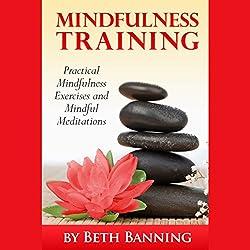 Meditation and Mindfulness Training: Practical Mindfulness Exercises and Mindful Meditations