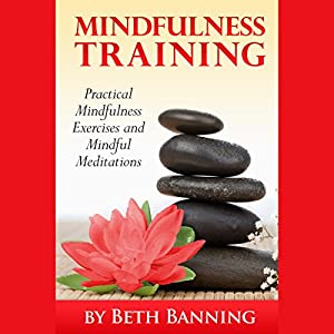 Meditation and Mindfulness Training: Practical Mindfulness Exercises and Mindful Meditations Audiobook