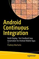 Android Continuous Integration: Build-Deploy-Test Automation for Android Mobile Apps Front Cover