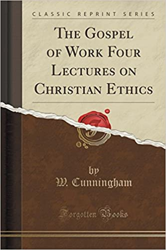 Book The Gospel of Work Four Lectures on Christian Ethics (Classic Reprint)