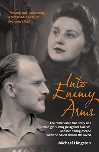 - Into Enemy Arms: The Remarkable True Story of a German Girl's Struggle against Nazism, and Her Daring Escape with the Allied Airman She Loved