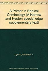A Primer in Radical Criminology (A Harrow and Heston special edge supplementary text)