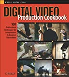 Digital Video Production Cookbook: 100 Professional Techniques for Independent and Amateur Filmmakers (Cookbooks (O'Reilly)), Chris Kenworthy, 0596100310